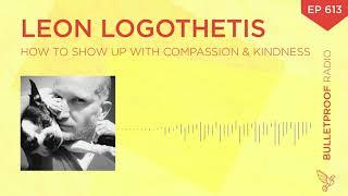 How to Show Up With Compassion & Kindness – Leon Logothetis