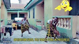 OPERATION STEAL THE YAHOO FOWL | 2019 TRENDING NIGERIAN COMEDY MOVIES