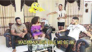 MADAM NA OGA GIVE ME BELLE | 2019 NIGERIAN COMEDY MOVIES