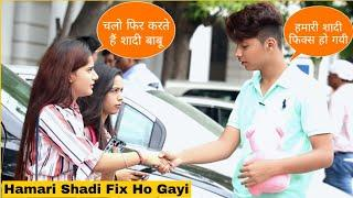 Hamari Shadi Fix Ho Gayi Prank On Cute Girls || Prank Star