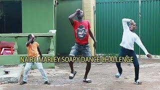 NAIRA MARLEY SOAPY DANCE CHALLENGE | 2019 NIGERIAN COMEDY MOVIES
